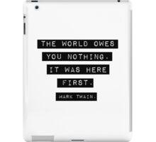 The world owes you nothing - Mark Twain iPad Case/Skin