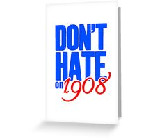 Chicago Cubs - Don't Hate On 1908 Greeting Card