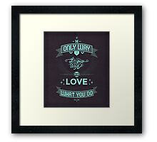 The only way to do great work is to love what you do  Framed Print