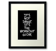 It's not sweat. It's the workout glow. - Gym Motivational Quote Framed Print