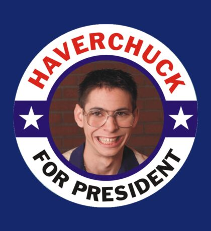 haverchuck for president 2016 Sticker