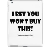 I BET YOU WON'T BUY THIS! iPad Case/Skin