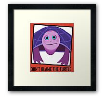 DON'T BLAME THE TURTLE Framed Print