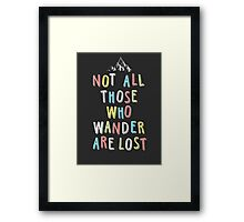Not all those who wander... Framed Print