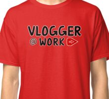 VLOGGER AT  WORK (BLACK ON CLEAR) Classic T-Shirt