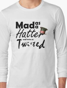 Mad as a Hatter & Twice as Twisted Long Sleeve T-Shirt