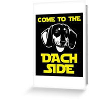 Come To The Dachshund Side T-Shirt Greeting Card