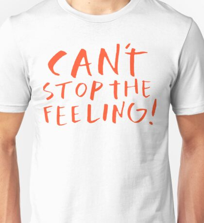 Can't stop the feeling Unisex T-Shirt