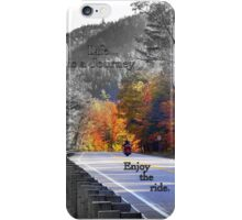 Life is a journey..enjoy the ride iPhone Case/Skin