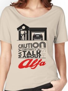 May constantly talk about his alfa Women's Relaxed Fit T-Shirt