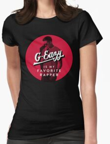 G-Eazy Is My Favorite Rapper Womens Fitted T-Shirt