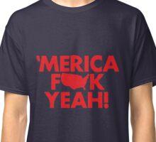 MERICA FUCK YEAH! Classic T-Shirt