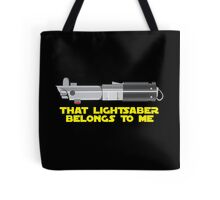 That lightsaber belongs to me Tote Bag