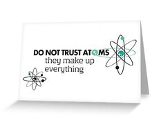 Don't trust atoms Greeting Card