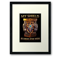 My Shield is here for You Framed Print