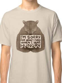 I'm Sorry For What I Said When I Was Hungry Classic T-Shirt