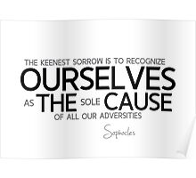 ourselves the cause - sophocles Poster