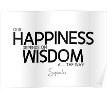 happiness wisdom - sophocles Poster