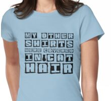 my other shirts were covered in cat hair Womens Fitted T-Shirt