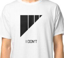 I Don't Classic T-Shirt
