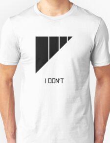 I Don't Unisex T-Shirt