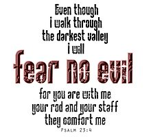 EVIL, FEAR NO EVIL, Psalm 23:4, Christian, Christ, Old Testament Photographic Print
