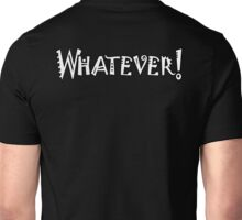 "WHATEVER, WHAT? Slang, ""whatever you say"" and ""I don't care what you say"", offensive, impolite. WHITE Unisex T-Shirt"