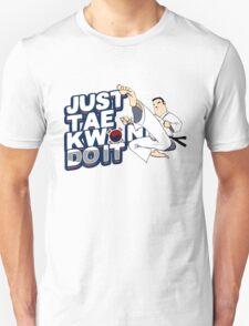 Taekwondo Just TaeKwonDo It Black Belt Martial Arts Korea Korean Tae Kwon Do Student Master Instructor Unisex T-Shirt