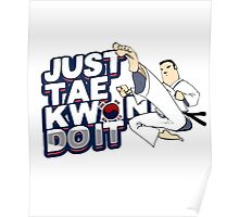 Taekwondo Just TaeKwonDo It Black Belt Martial Arts Korea Korean Tae Kwon Do Student Master Instructor Poster