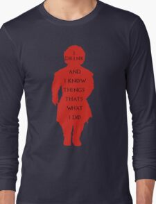 drink and i know things Long Sleeve T-Shirt