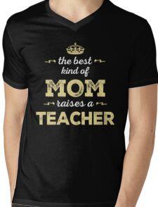 The Best Kind Of Mom Raises A Teacher. Gift For Mom. Mens V-Neck T-Shirt