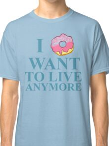 i donut want to live anymore Classic T-Shirt