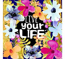 Live Your Life Blooming Flowers Girly Quote Photographic Print