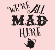 We're All Mad Here 2 Kids Tee