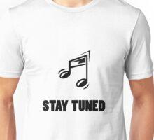 Stay Tuned Unisex T-Shirt
