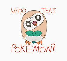 Rowlet! Whoo That Pokemon? Unisex T-Shirt