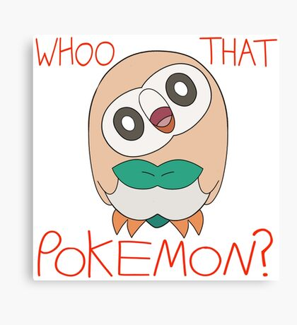 Rowlet! Whoo That Pokemon? Canvas Print