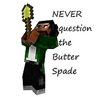 Never Question The Butter Spade Photographic Print