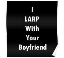 I LARP With Your Boyfriend Poster