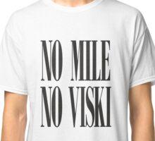 No Mile, No Viski Classic T-Shirt