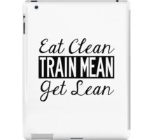Eat Clean, Train Mean, Get Lean - Black Text iPad Case/Skin