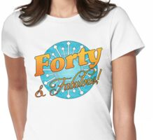 40 & Fabulous! Womens Fitted T-Shirt