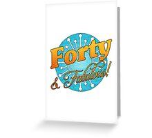 40 & Fabulous! Greeting Card