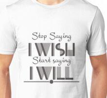 Stop saying I wish start saying I will Quote Unisex T-Shirt