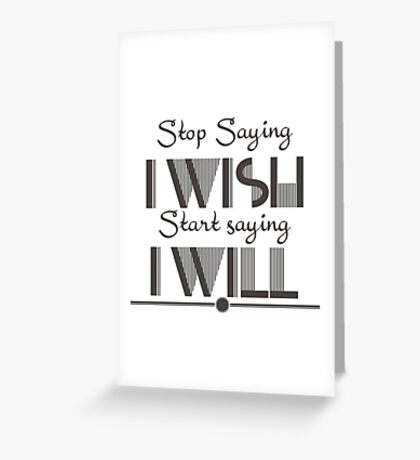 Stop saying I wish start saying I will Quote Greeting Card