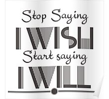 Stop saying I wish start saying I will Quote Poster