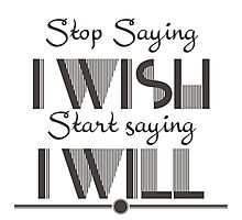 Stop saying I wish start saying I will Quote Photographic Print