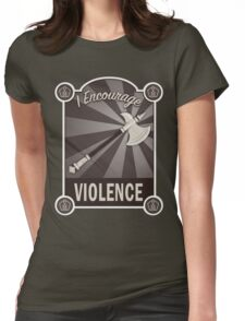 I Encourage Violence Womens Fitted T-Shirt