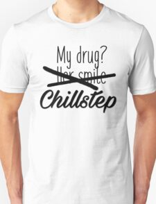Chillstep is my drug. T-Shirt