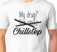 Chillstep is my drug. Unisex T-Shirt